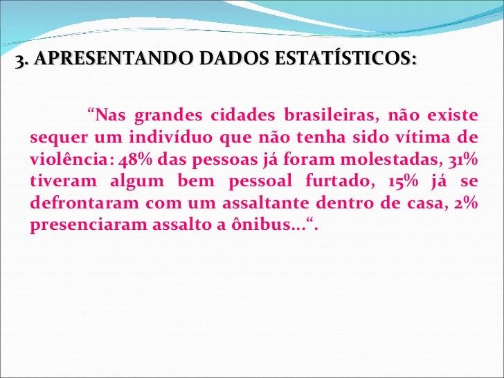 """3. APRESENTANDO DADOS ESTATÍSTICOS:       """"Nas grandes cidades brasileiras, não existe sequer um indivíduo que não tenha s..."""