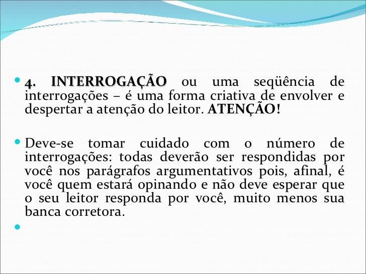  4.    INTERROGAÇÃO ou uma seqüência de    interrogações – é uma forma criativa de envolver e    despertar a atenção do l...