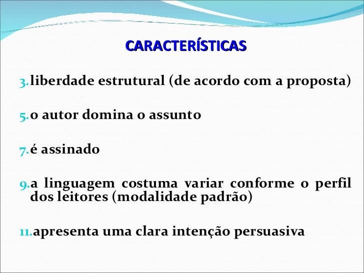 CARACTERÍSTICAS3. liberdade estrutural (de acordo com a proposta)5. o autor domina o assunto7. é assinado9.a linguagem cos...