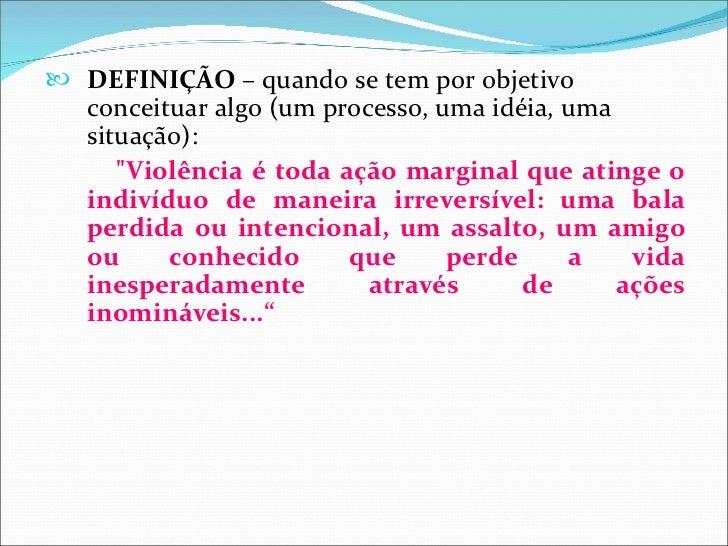 """ DEFINIÇÃO – quando se tem por objetivo   conceituar algo (um processo, uma idéia, uma   situação):      """"Violência é tod..."""