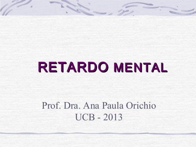 RREETTAARRDDOO MMEENNTTAALL  Prof. Dra. Ana Paula Orichio  UCB - 2013