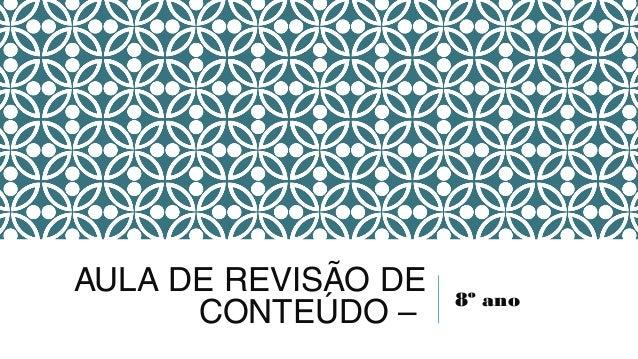 AULA DE REVISÃO DE CONTEÚDO – 8º ano