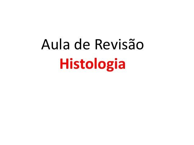 Aula de Revisão  Histologia
