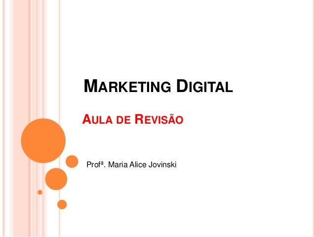 AULA DE REVISÃO Profª. Maria Alice Jovinski MARKETING DIGITAL