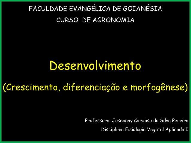 FACULDADE EVANGÉLICA DE GOIANÉSIA CURSO DE AGRONOMIA Professora: Joseanny Cardoso da Silva Pereira Disciplina: Fisiologia ...