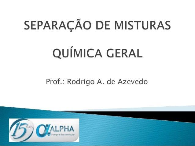 Prof.: Rodrigo A. de Azevedo