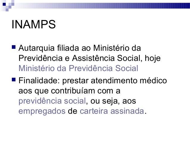 INAMPS  Autarquia filiada ao Ministério da Previdência e Assistência Social, hoje Ministério da Previdência Social  Fina...