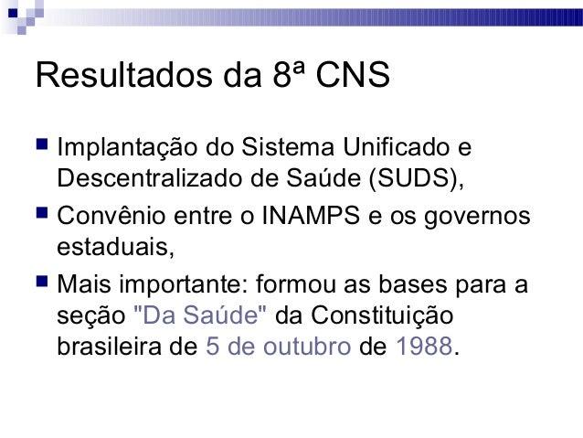 Resultados da 8ª CNS  Implantação do Sistema Unificado e Descentralizado de Saúde (SUDS),  Convênio entre o INAMPS e os ...