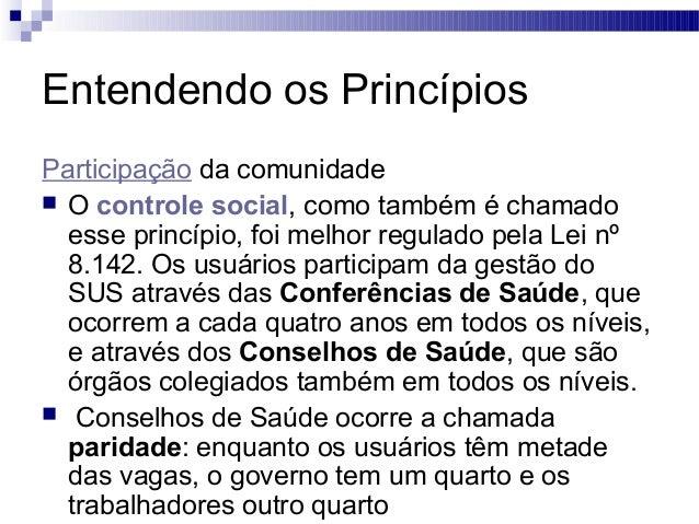 Entendendo os Princípios Participação da comunidade  O controle social, como também é chamado esse princípio, foi melhor ...