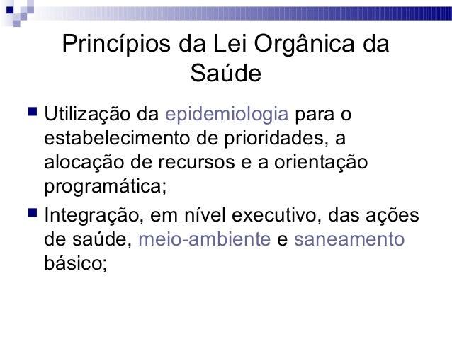 Princípios da Lei Orgânica da Saúde  Utilização da epidemiologia para o estabelecimento de prioridades, a alocação de rec...
