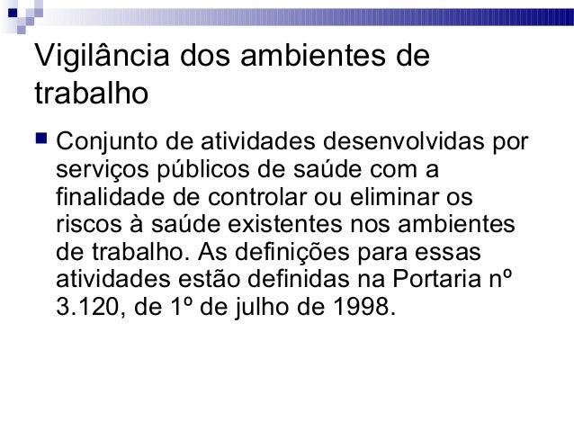 Vigilância dos ambientes de trabalho  Conjunto de atividades desenvolvidas por serviços públicos de saúde com a finalidad...