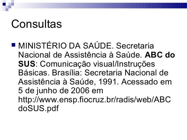 Consultas  MINISTÉRIO DA SAÚDE. Secretaria Nacional de Assistência à Saúde. ABC do SUS: Comunicação visual/Instruções Bás...