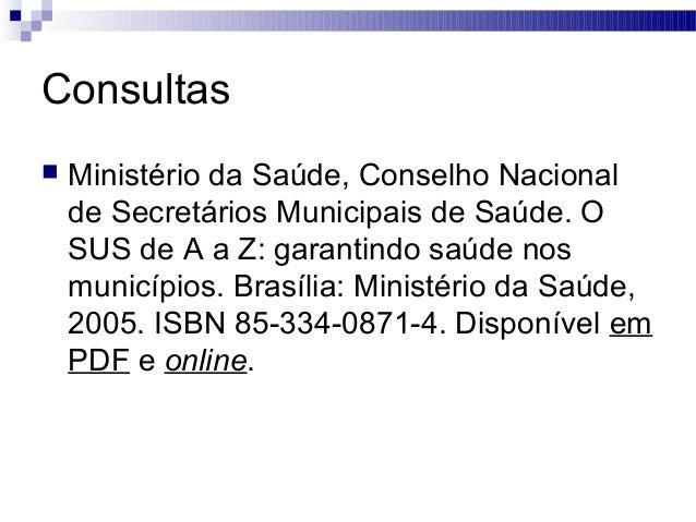 Consultas  Ministério da Saúde, Conselho Nacional de Secretários Municipais de Saúde. O SUS de A a Z: garantindo saúde no...