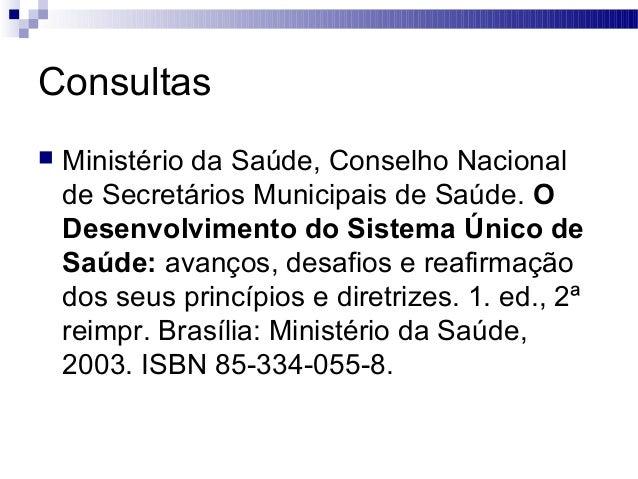 Consultas  Ministério da Saúde, Conselho Nacional de Secretários Municipais de Saúde. O Desenvolvimento do Sistema Único ...