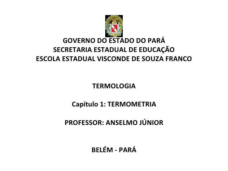 GOVERNO DO ESTADO DO PARÁ    SECRETARIA ESTADUAL DE EDUCAÇÃOESCOLA ESTADUAL VISCONDE DE SOUZA FRANCO              TERMOLOG...