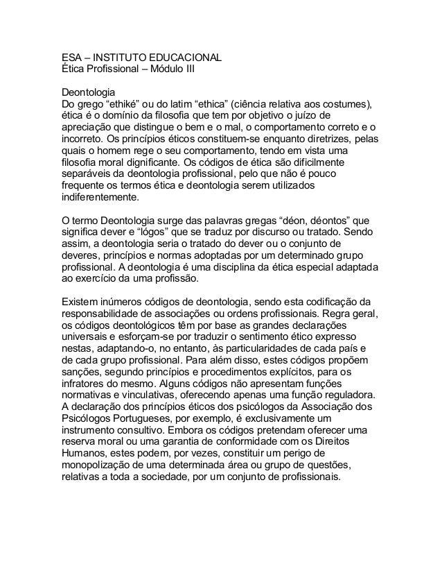 """ESA – INSTITUTO EDUCACIONAL Ética Profissional – Módulo III Deontologia Do grego """"ethiké"""" ou do latim """"ethica"""" (ciência re..."""