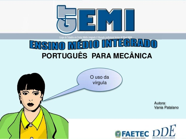 PORTUGUÊS PARA MECÂNICAAutora:Vania PatalanoO uso davírgula