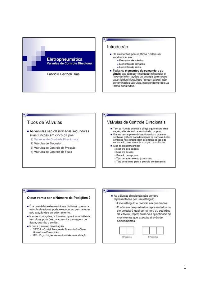 1 Eletropneumática Válvulas de Controle Direcional Fabricio Bertholi Dias Os elementos pneumáticos podem ser subdividido e...