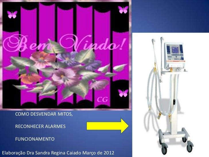 COMO DESVENDAR MITOS,     RECONHECER ALARMES     FUNCIONAMENTOElaboração Dra Sandra Regina Caiado Março de 2012