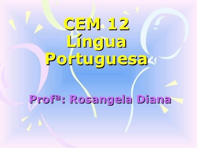 CEM 12    Língua  PortuguesaProfª: Rosangela Diana