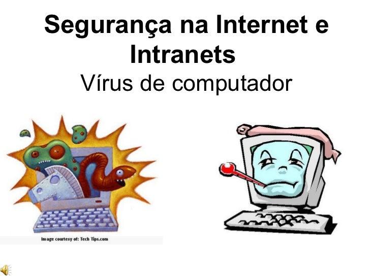 Segurança na Internet e Intranets  Vírus de computador
