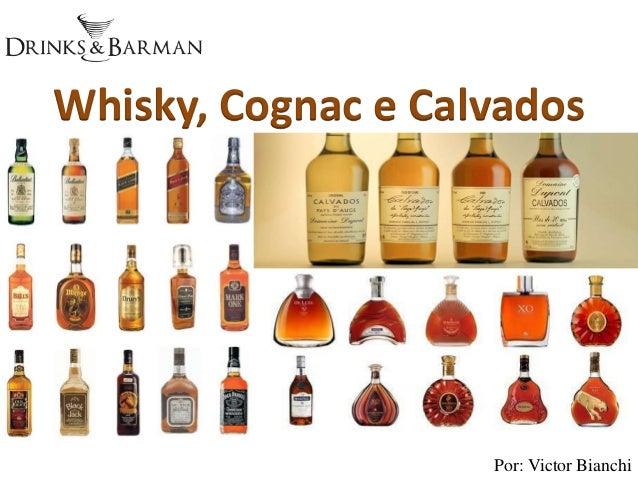 Por: Victor Bianchi Whisky, Cognac e Calvados