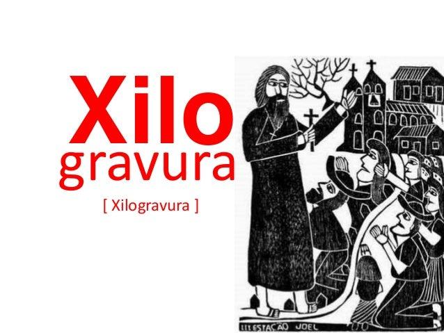 Xilo  gravura  [ Xilogravura ]