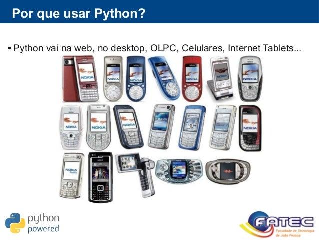 Por que usar Python?  Python vai na web, no desktop, OLPC, Celulares, Internet Tablets...