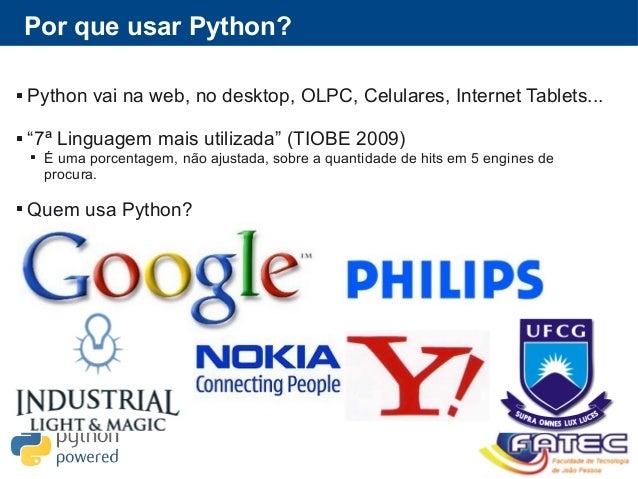 """Por que usar Python?  Python vai na web, no desktop, OLPC, Celulares, Internet Tablets...  """"7ª Linguagem mais utilizada""""..."""