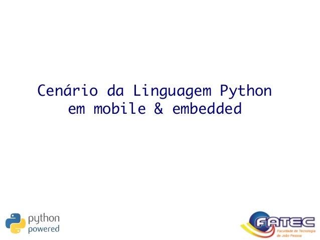 Cenário da Linguagem Python em mobile & embedded
