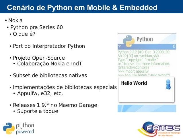 Cenário de Python em Mobile & Embedded ● Nokia ● Python pra Series 60 ● O que é? ● Port do Interpretador Python ● Projeto ...