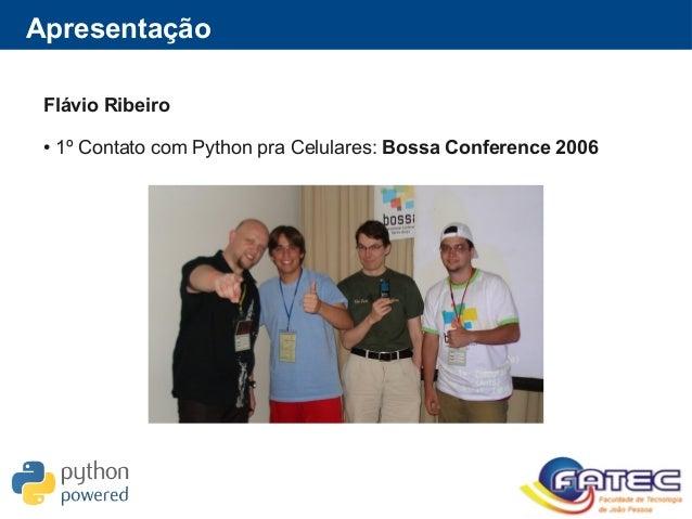 Apresentação Flávio Ribeiro ● 1º Contato com Python pra Celulares: Bossa Conference 2006