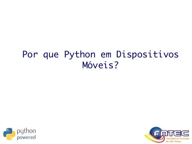 Por que Python em Dispositivos Móveis?