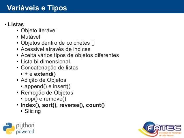 Variáveis e Tipos  Listas  Objeto iterável  Mutável  Objetos dentro de colchetes []  Acessivel através de indices  A...