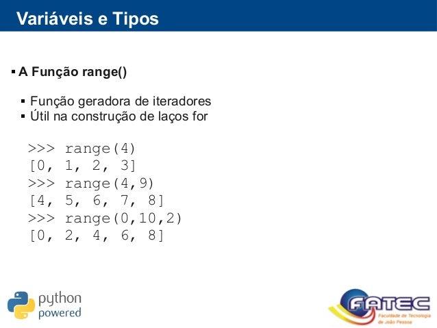 Variáveis e Tipos  A Função range()  Função geradora de iteradores  Útil na construção de laços for >>> range(4) [0, 1,...