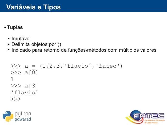 Variáveis e Tipos  Tuplas  Imutável  Delimita objetos por ()  Indicado para retorno de funçõesmétodos com múltiplos va...