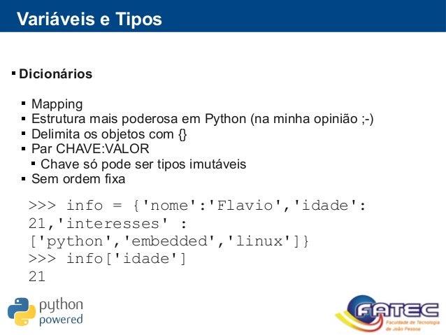 Variáveis e Tipos  Dicionários  Mapping  Estrutura mais poderosa em Python (na minha opinião ;-)  Delimita os objetos ...