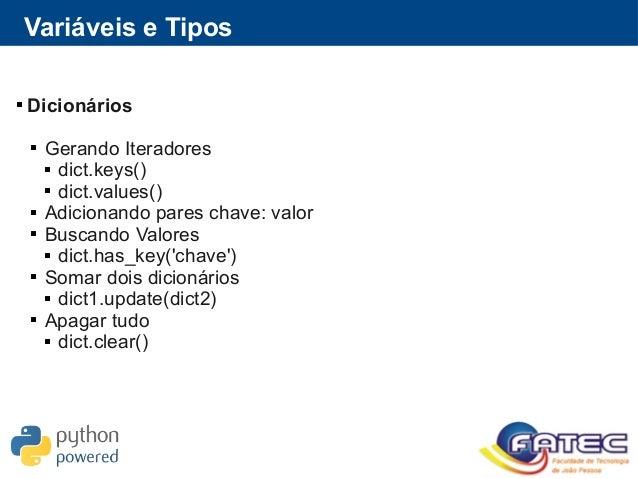 Variáveis e Tipos  Dicionários  Gerando Iteradores  dict.keys()  dict.values()  Adicionando pares chave: valor  Busc...