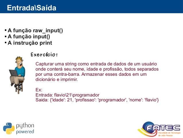 EntradaSaída  A função raw_input()  A função input()  A instrução print Exerc cio!í Capturar uma string como entrada de...