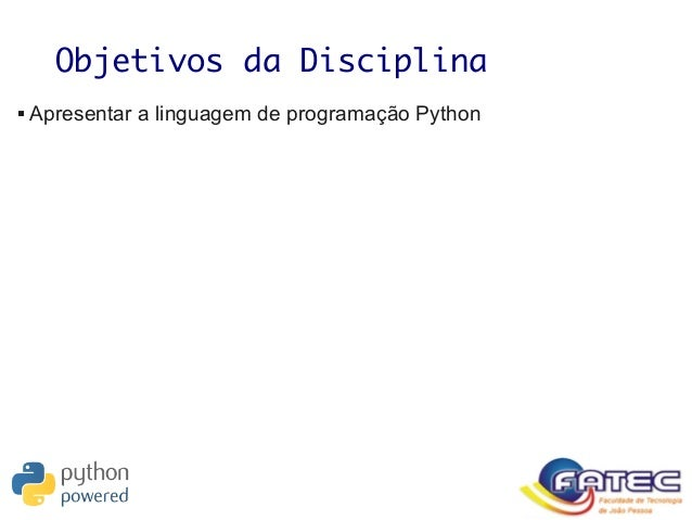 Objetivos da Disciplina  Apresentar a linguagem de programação Python