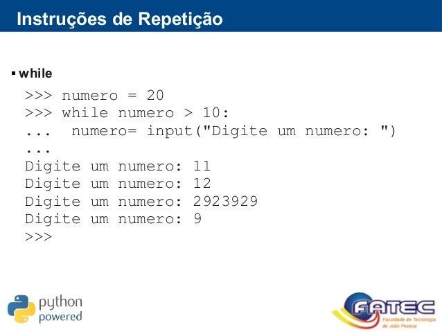 """Instruções de Repetição  while >>> numero = 20 >>> while numero > 10: ... numero= input(""""Digite um numero: """") ... Digite ..."""
