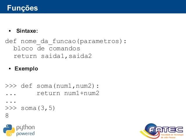 Funções def nome_da_funcao(parametros): bloco de comandos return saida1,saida2 >>> def soma(num1,num2): ... return num1+nu...