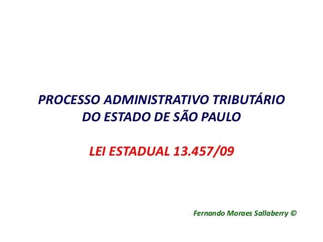 PROCESSO ADMINISTRATIVO TRIBUTÁRIO DO ESTADO DE SÃO PAULO LEI ESTADUAL 13.457/09 Fernando Moraes Sallaberry ©
