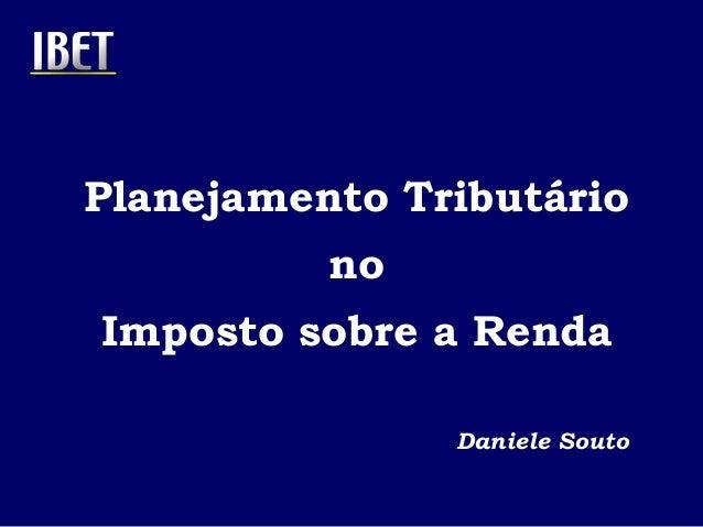Planejamento Tributário  no  Imposto sobre a Renda  Daniele Souto