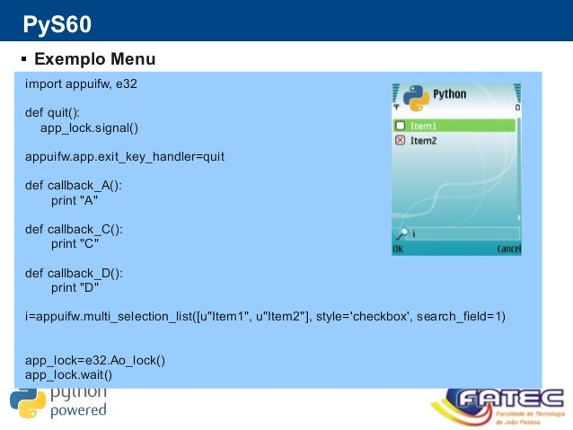 PyS60  Exemplo Menu import appuifw, e32 def quit(): app_lock.signal() appuifw.app.exit_key_handler=quit def callback_A():...