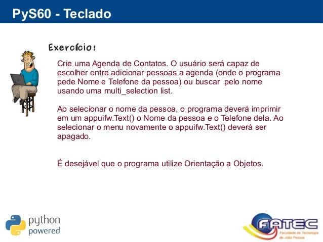 PyS60 - Teclado Exerc cio!í Crie uma Agenda de Contatos. O usuário será capaz de escolher entre adicionar pessoas a agenda...
