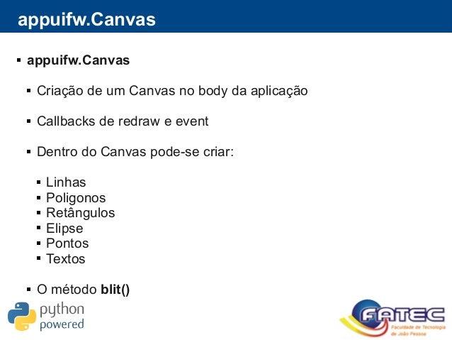 appuifw.Canvas  appuifw.Canvas  Criação de um Canvas no body da aplicação  Callbacks de redraw e event  Dentro do Canv...