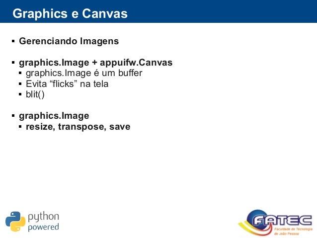 """Graphics e Canvas  Gerenciando Imagens  graphics.Image + appuifw.Canvas  graphics.Image é um buffer  Evita """"flicks"""" na..."""