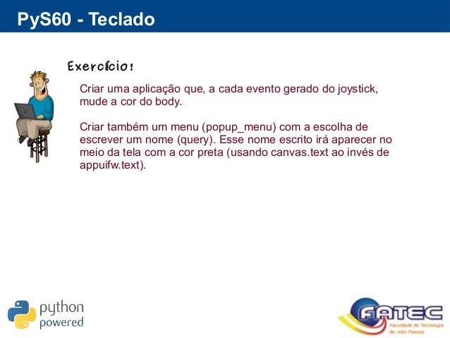 PyS60 - Teclado Exerc cio!í Criar uma aplicação que, a cada evento gerado do joystick, mude a cor do body. Criar também um...