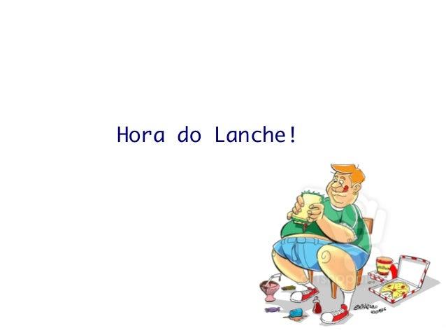 Hora do Lanche!